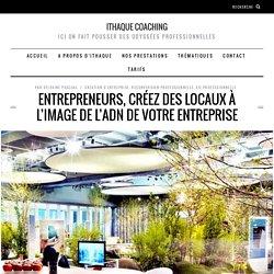 Entrepreneurs, créez des locaux à l'image de l'ADN de votre entreprise