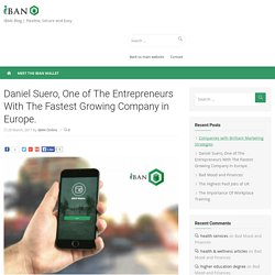 Daniel Suero, One of The Entrepreneurs With The Fastest Growing Company in Europe. -