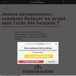 Jeunes entrepreneurs : comment financer un projet sans l'aide des banques ?, financer sa creation