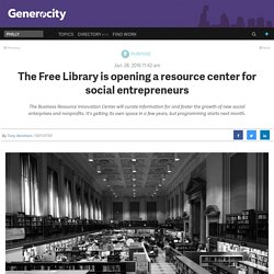 The Free Library is opening a resource center for social entrepreneurs - Generocity Philly