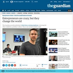 Entrepreneurs are crazy, but they change the world | Guardian Small Business Network