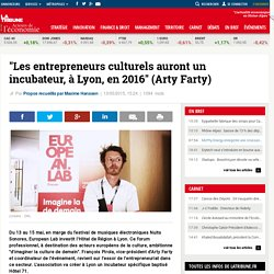 """""""Les entrepreneurs culturels auront un incubateur, à Lyon, en 2016"""" (Arty Farty)"""