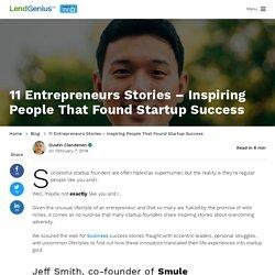 11 Entrepreneurs Stories - Inspiring People That Found Startup Success - LendGenius