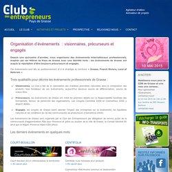 Club Entrepreneurs Grasse » Organisation d'événements : visionnaires, précurseurs et engagés
