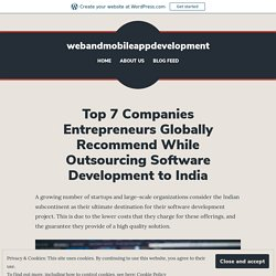 Top 7 Companies Entrepreneurs Globally Recommend While Outsourcing Software Development to India – webandmobileappdevelopment