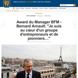 """Award du Manager BFM - Bernard Arnault: """"Je suis au cœur d'un groupe d'entrepreneurs et de pionniers…"""""""