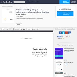 Création d'entreprise par les entrepreneurs issus de l'immigration - taquet_m - Ressources professionnelles