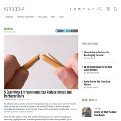5 Easy Ways Entrepreneurs Can Reduce Stress and Recharge Daily