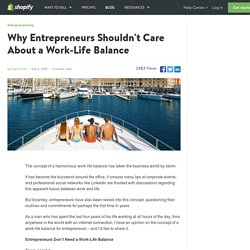 Why Entrepreneurs Shouldn't Care About a Work-Life Balance