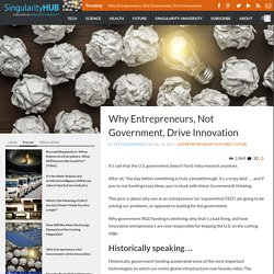 Why Entrepreneurs, Not Government, Drive Innovation - Singularity HUB