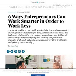 6 Ways Entrepreneurs Can Work Smarter in Order to Work Less
