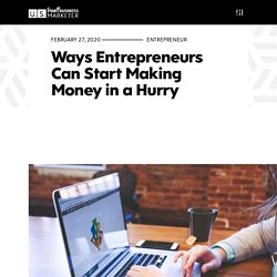 Ways Entrepreneurs Can Start Making Money in a Hurry