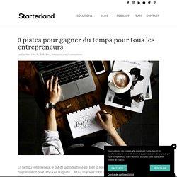 3 pistes pour gagner du temps pour tous les entrepreneurs - Starterland