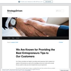 We Are Known for Providing the Best Entrepreneurs Tips to Our Customers