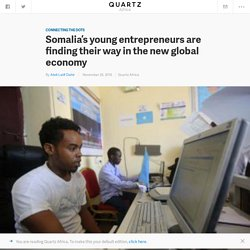 Somalia's young entrepreneurs are using technology and innovation to find their way into the new global economy — Quartz