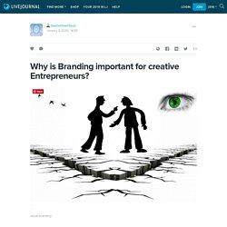 Why is Branding important for creative Entrepreneurs?: twelvetwentyus — LiveJournal