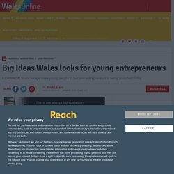 Big Ideas Wales looks for young entrepreneurs - Business News - Business