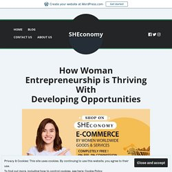 How Woman Entrepreneurship is Thriving With Developing Opportunities – SHEconomy