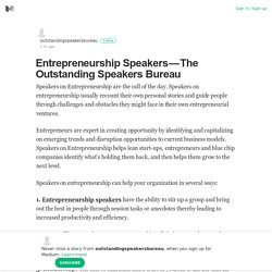 Entrepreneurship Speakers — The Outstanding Speakers Bureau