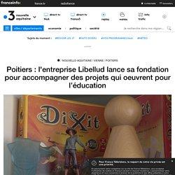 Poitiers : l'entreprise Libellud lance sa fondation pour accompagner des projets qui oeuvrent pour l'éducation