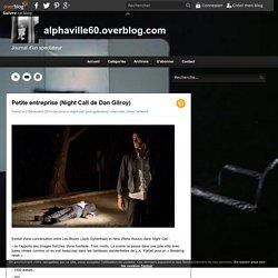Petite entreprise (Night Call de Dan Gilroy) - alphaville60.overblog.com