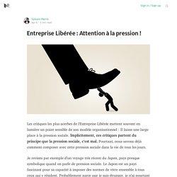 Entreprise Libérée : Attention à la pression !