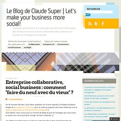 Entreprise collaborative, social business : comment « faire du neuf avec du vieux  ? | «Le Blog de Claude Super | Let's make your business more social!
