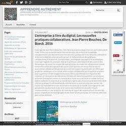 L'entreprise à l'ère du digital. Les nouvelles pratiques collaboratives. Jean Pierre Bouchez. De Boeck. 2016