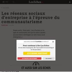 Les réseaux sociaux d'entreprise à l'épreuve du communautarisme - Les Echos