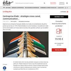 L'entreprise Kiabi : stratégie cross canal, communication...