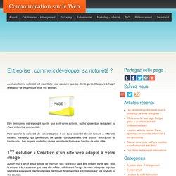 Entreprise : comment développer sa notoriété ? - Communication sur le Web Communication sur le Web