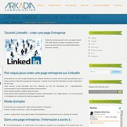 Tutoriel LinkedIn : créer une page Entreprise - Arkadia Communication : Arkadia Communication