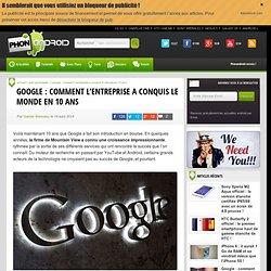 Google : comment l'entreprise a conquis le monde en 10 ans - PhonAndroid