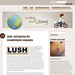 Lush, entreprise de cosmétiques engagée | Ecoloquest - Le Blog