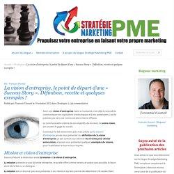 La vision d'entreprise, le point de départ d'une « Success Story ». Définition, recette et quelques exemples ! - Stratégie Marketing PME