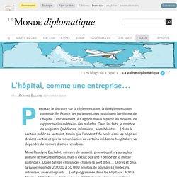 L'hôpital, comme une entreprise… , par Martine Bulard (Le Monde diplomatique, 10 février 2009)