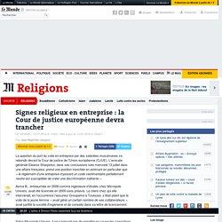 Signes religieux en entreprise : la Cour de justice européenne rend des avis divergents