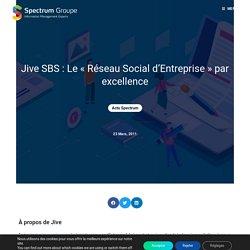 Jive SBS : Le «Réseau Social d'Entreprise» par excellence