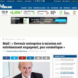 Maif : « Devenir entreprise à mission est extrêmement engageant, pas cosmétique »
