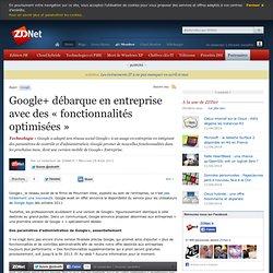 Google+ débarque en entreprise avec des « fonctionnalités optimisées »