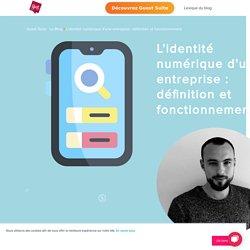 L'identité numérique d'une entreprise : définition et fonctionnement