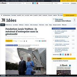 Fondation Louis Vuitton : le mécénat d'entreprise sans la générosité