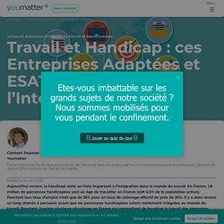 Entreprise adaptées, ESAT : favoriser le travail des handicapés