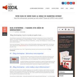 Easy Social MediaBlog d'entreprise : 7 raisons d'en créer un immédiatement !