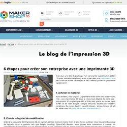 6 étapes pour créer son entreprise avec une imprimante 3D