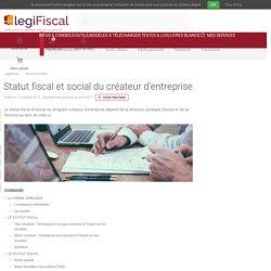 Statut fiscal social dirigeant createur entreprise LégiFiscal