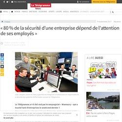 « 80 % de la sécurité d'une entreprise dépend de l'attention de ses employés » - France - LeTelegramme.fr