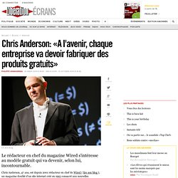 Chris Anderson : « A l'avenir, chaque entreprise va devoir fabriquer des produits gratuits »