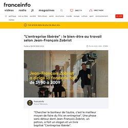 """""""L'entreprise libérée"""" : le bien-être au travail selon Jean-François Zobrist"""
