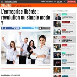 L'entreprise libérée : révolution ou simple mode ?